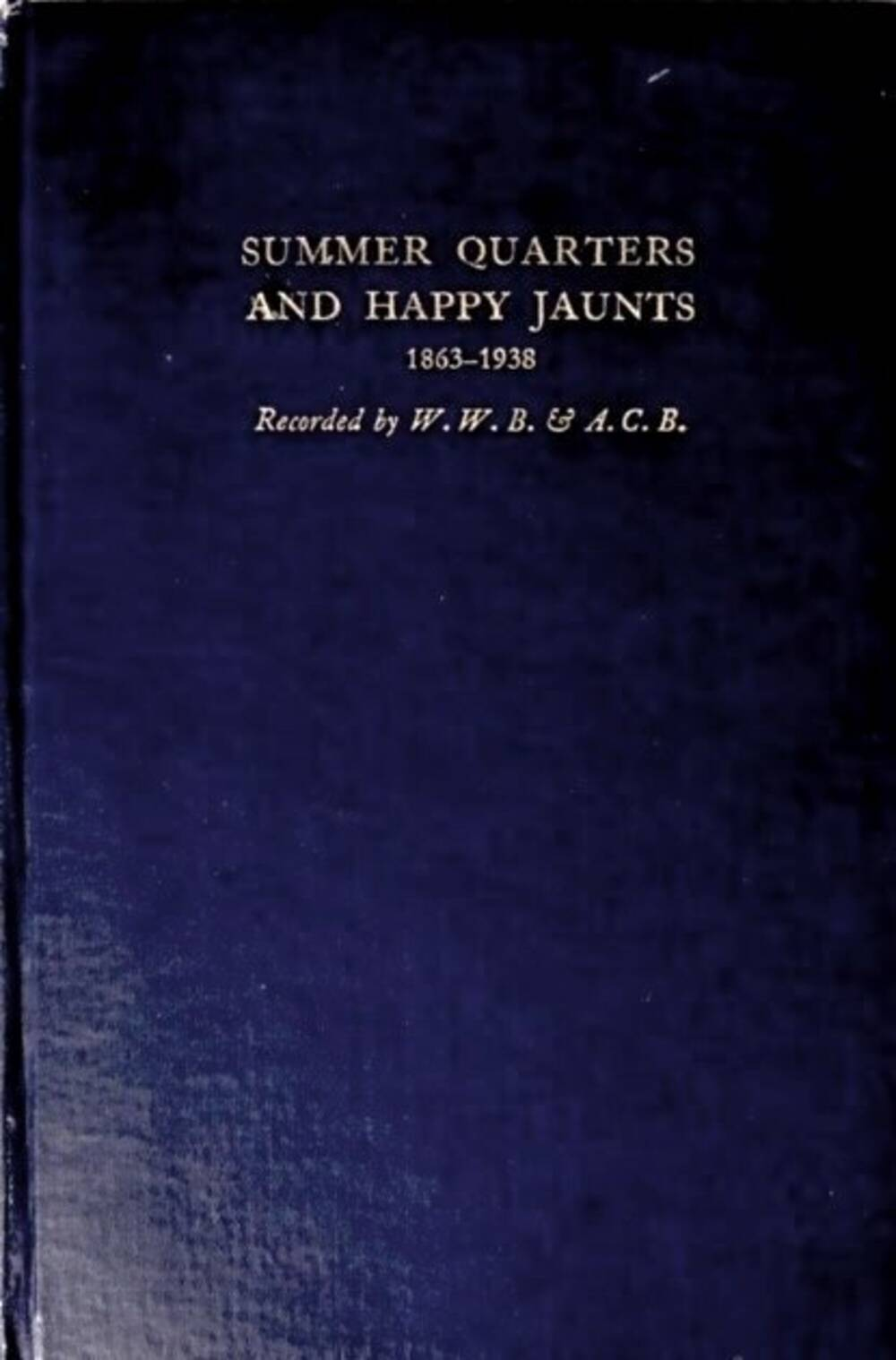 Dark blue book cover: Summer Quarters and Happy Jaunts 1863-1938, recorded by WWB and ACB