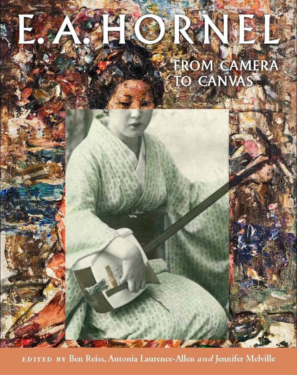 The front cover of the book 'E. A. Hornel: From Camera to Canvas'. The image on the cover is a painting of a Japanese woman playing a shamisen, with a photo of the same woman superimposed on it.